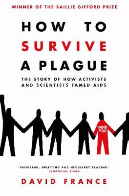 How to Survive a Plague: The Story of How Activists and Scie...
