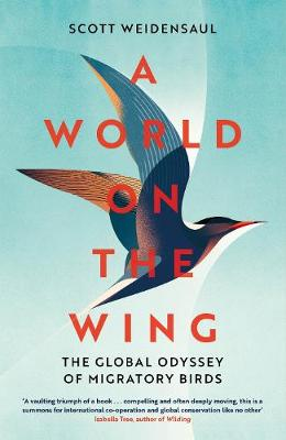 World on the Wing, A: The Global Odyssey of Migratory Birds