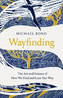 Wayfinding: The Art and Science of How We Find and Lose Our ...