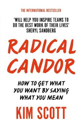Radical Candor: How to Get What You Want by Saying What You ...