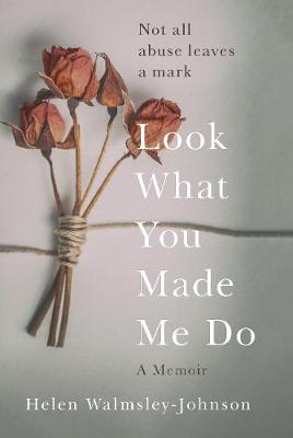 Look What You Made Me Do: A Powerful Memoir of Coercive Cont...