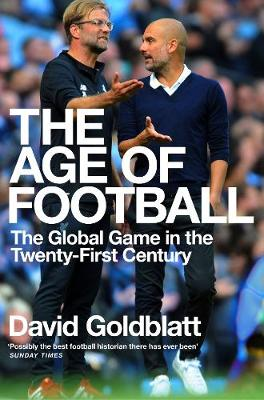 The Age of Football: The Global Game in the Twenty-first Cen...