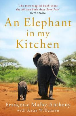 Elephant in My Kitchen, An: What the Herd Taught Me about Love, Courage and Survival