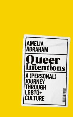 Queer Intentions: A (Personal) Journey Through LGBTQ + Cultu...