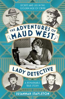 Adventures of Maud West, Lady Detective, The: Secrets and Lies in the Golden Age of Crime