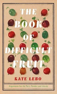 Book of Difficult Fruit, The: Arguments for the Tart, Tender...