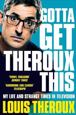 Gotta Get Theroux This: My life and strange times in televis...