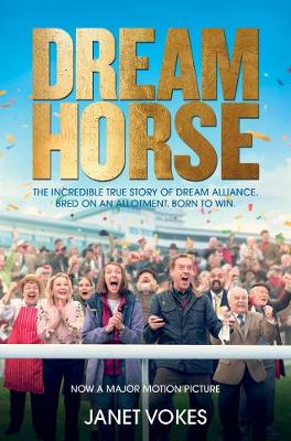 Dream Horse: The Incredible True Story of Dream Alliance – the Allotment Horse who Became a Champion