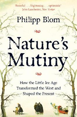 Nature's Mutiny: How the Little Ice Age Transformed th...