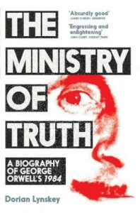 Ministry of Truth, The: A Biography of George Orwell's 1984