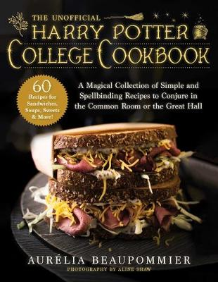 Unofficial Harry Potter College Cookbook, The: A Magical Collection of Simple and Spellbinding Recipes to Conjure in the Common Room or the Great Hall