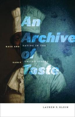 Archive of Taste, An: Race and Eating in the Early United St...