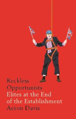 Reckless Opportunists: Elites at the End of the Establishment