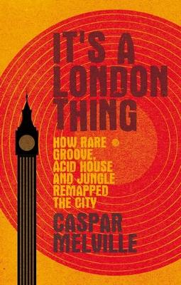 It's a London Thing: How Rare Groove, Acid House and Jungle Remapped the City