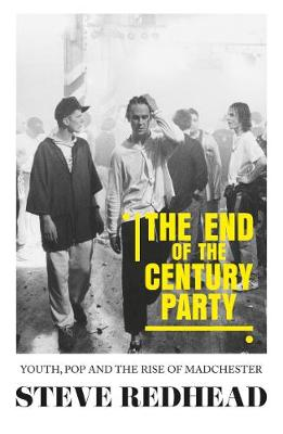 End-Of-The-Century Party, The: Youth, Pop and the Rise of Ma...