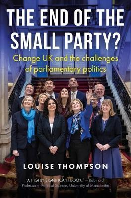 End of the Small Party?, The: Change Uk and the Challenges o...