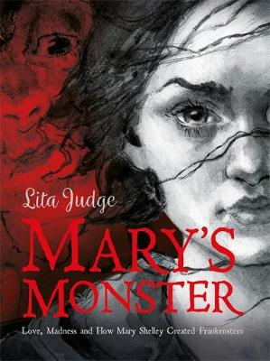 Mary's Monster: Love, Madness and How Mary Shelley Cre...