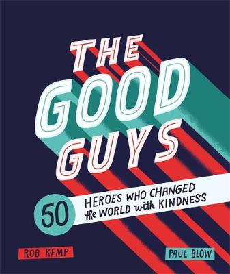 Good Guys, The: 50 Heroes Who Changed the World with Kindness