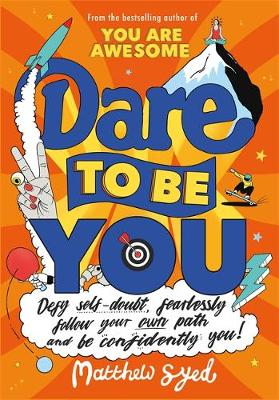 Dare to Be You: Defy Self-Doubt, Fearlessly Follow Your Own ...
