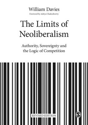 Limits of Neoliberalism, The: Authority, Sovereignty and the Logic of Competition