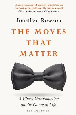 Moves that Matter, The: A Chess Grandmaster on the Game of L...