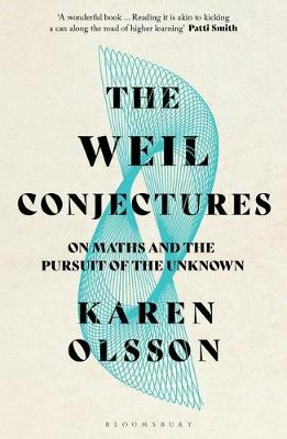 Weil Conjectures, The: On Maths and the Pursuit of the Unknown