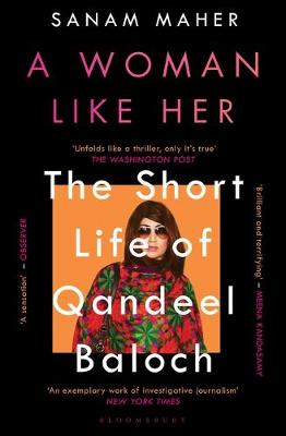 Woman Like Her, A: The Short Life of Qandeel Baloch