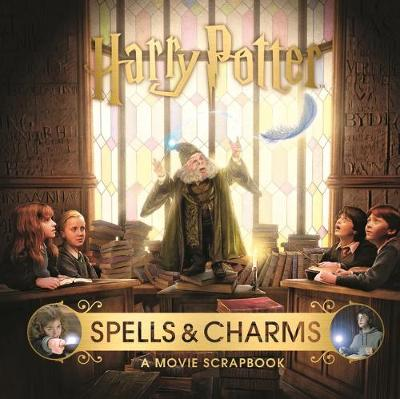 Harry Potter – Spells & Charms: A Movie Scrapbook