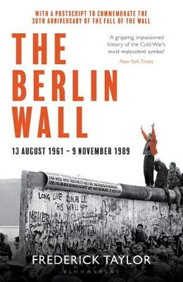 Berlin Wall, The: 13 August 1961 – 9 November 1989