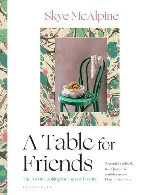 Table for Friends, A: The Art of Cooking for Two or Twenty