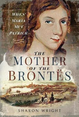 Mother of the Bront s, The: When Maria Met Patrick