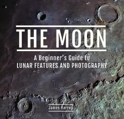 Moon: A Beginner's Guide to Lunar Features and Photography, The