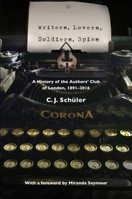 Writers, Lovers, Soldiers, Spies: A History of the Authors&#...