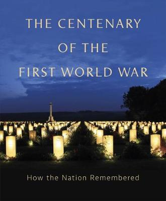 Centenary of the First World War, The: How The Nation Rememb...