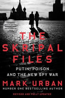 Skripal Files, The: Putin, Poison and the New Spy War