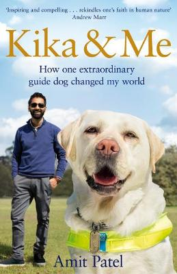 Kika & Me: How One Extraordinary Guide Dog Changed My Wo...