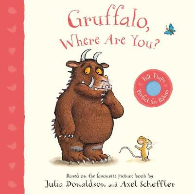 Gruffalo, Where Are You?: A Felt Flaps Book