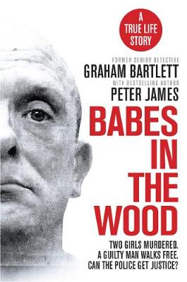 Babes in the Wood: Two girls murdered. A guilty man walks fr...