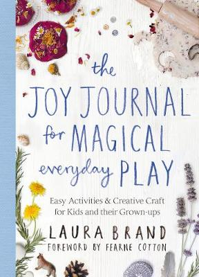 Joy Journal for Magical Everyday Play, The: Easy Activities ...