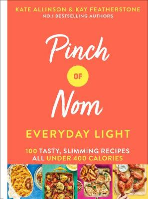 Pinch of Nom Everyday Light: 100 Tasty, Slimming Recipes All Under 400 Calories
