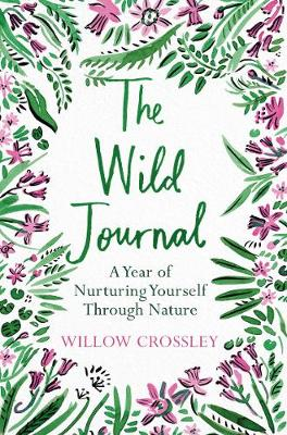 Wild Journal, The: A Year of Nurturing Yourself Through Nature