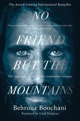 No Friend but the Mountains: The True Story of an Illegally ...