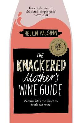 Knackered Mother's Wine Guide, The: Because Life'...