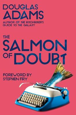 Salmon of Doubt, The: Hitchhiking the Galaxy One Last Time