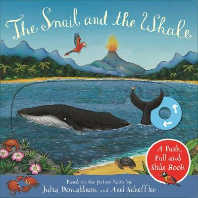 Snail and the Whale: A Push, Pull and Slide Book, The
