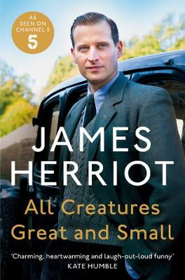 All Creatures Great and Small: The Classic Memoirs of a York...