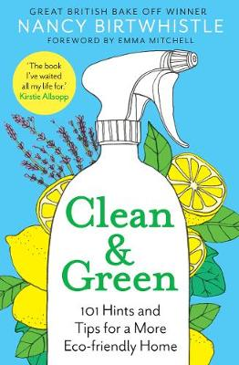 Clean & Green: 101 Hints and Tips for a More Eco-Friendl...