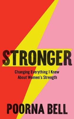 Stronger: Changing Everything I Knew About Women's Str...
