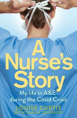 Nurse's Story, A: My Life in A&E During the Covid ...