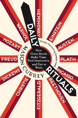 Daily Rituals: How Great Minds Make Time, Find Inspiration, ...